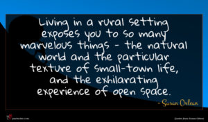 Susan Orlean quote : Living in a rural ...