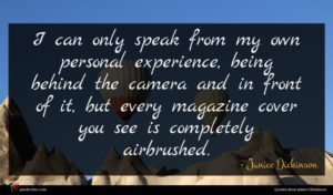 Janice Dickinson quote : I can only speak ...