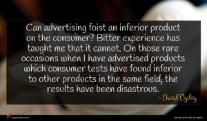 David Ogilvy quote : Can advertising foist an ...