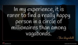 Thor Heyerdahl quote : In my experience it ...