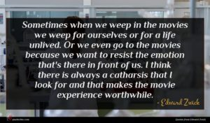 Edward Zwick quote : Sometimes when we weep ...