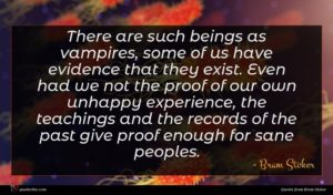 Bram Stoker quote : There are such beings ...