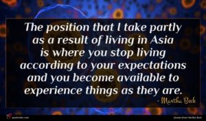 Martha Beck quote : The position that I ...