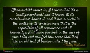 Shirley MacLaine quote : When a child comes ...
