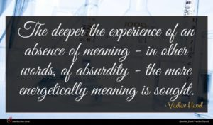 Vaclav Havel quote : The deeper the experience ...