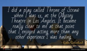 Kiefer Sutherland quote : I did a play ...