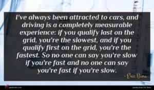 Eric Bana quote : I've always been attracted ...
