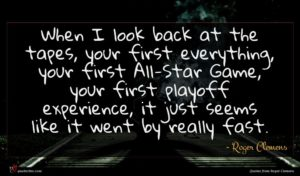 Roger Clemens quote : When I look back ...