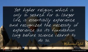 Muhammad Iqbal quote : Yet higher religion which ...