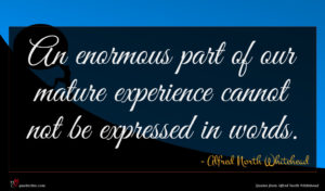 Alfred North Whitehead quote : An enormous part of ...