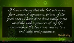 David Ogilvy quote : I have a theory ...
