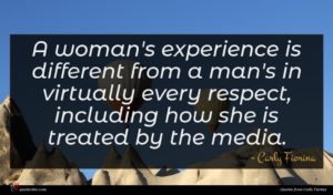 Carly Fiorina quote : A woman's experience is ...