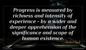 Herbert Read quote : Progress is measured by ...