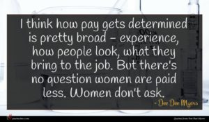Dee Dee Myers quote : I think how pay ...