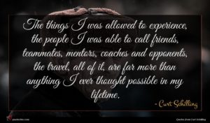 Curt Schilling quote : The things I was ...