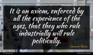 Aneurin Bevan quote : It is an axiom ...
