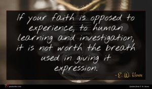 E. W. Howe quote : If your faith is ...