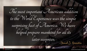 Daniel J. Boorstin quote : The most important American ...