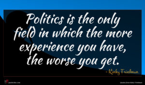 Kinky Friedman quote : Politics is the only ...