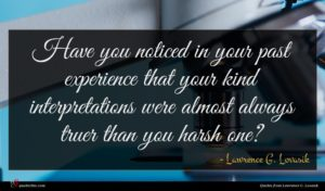 Lawrence G. Lovasik quote : Have you noticed in ...