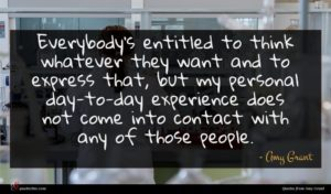 Amy Grant quote : Everybody's entitled to think ...