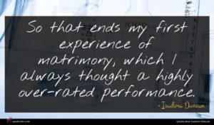 Isadora Duncan quote : So that ends my ...