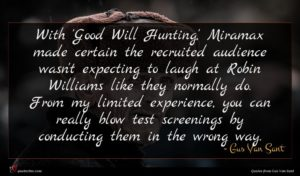 Gus Van Sant quote : With 'Good Will Hunting ...