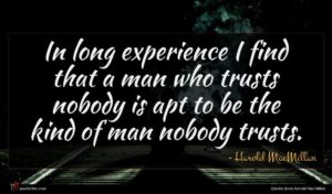Harold MacMillan quote : In long experience I ...
