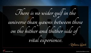 Rebecca West quote : There is no wider ...