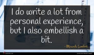 Miranda Lambert quote : I do write a ...