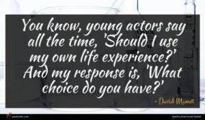 David Mamet quote : You know young actors ...