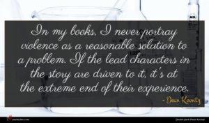 Dean Koontz quote : In my books I ...