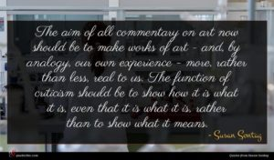 Susan Sontag quote : The aim of all ...