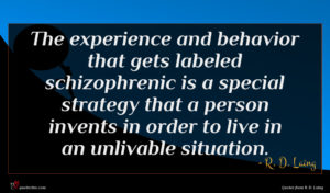 R. D. Laing quote : The experience and behavior ...