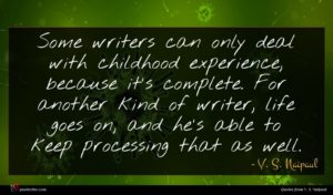 V. S. Naipaul quote : Some writers can only ...