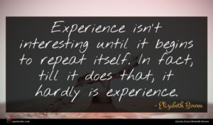 Elizabeth Bowen quote : Experience isn't interesting until ...