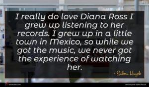 Salma Hayek quote : I really do love ...