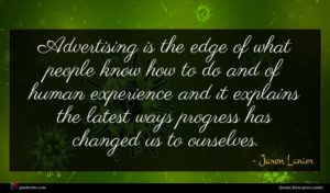 Jaron Lanier quote : Advertising is the edge ...