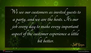 Jeff Bezos quote : We see our customers ...