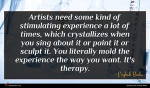 Erykah Badu quote : Artists need some kind ...