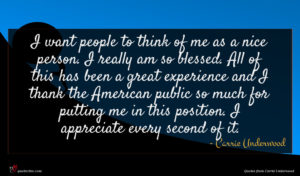 Carrie Underwood quote : I want people to ...