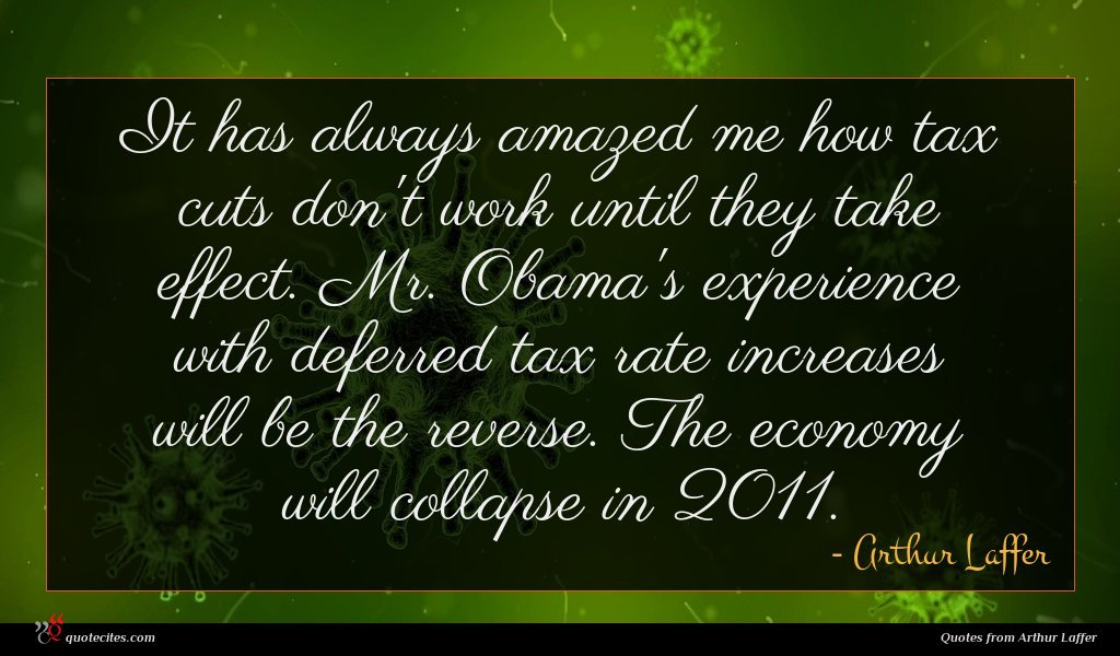 It has always amazed me how tax cuts don't work until they take effect. Mr. Obama's experience with deferred tax rate increases will be the reverse. The economy will collapse in 2011.
