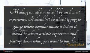 Scott Weiland quote : Making an album should ...
