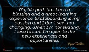 Ryan Sheckler quote : My life path has ...