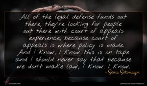 Sonia Sotomayor quote : All of the legal ...