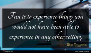 Mike Krzyzewski quote : Fun is to experience ...