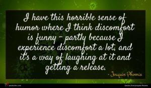 Joaquin Phoenix quote : I have this horrible ...