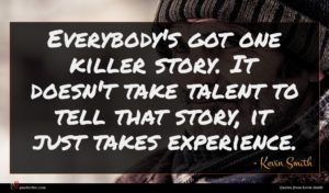 Kevin Smith quote : Everybody's got one killer ...