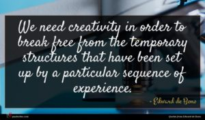 Edward de Bono quote : We need creativity in ...