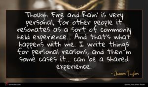 James Taylor quote : Though 'Fire and Rain' ...